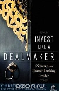 "Скачать книгу ""Invest Like a Dealmaker: Secrets from a Former Banking Insider"""