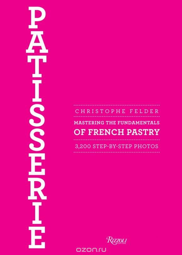 "Скачать книгу ""Patisserie: Mastering the Fundamentals of French Pastry"""
