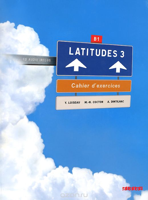 "Скачать книгу ""Latitudes 3: Methode de francais: Niveau B1: Cahier d'exercices (+ CD)"""