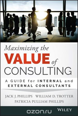 "Скачать книгу ""Maximizing the Value of Consulting: A Guide for Internal and External Consultants"""