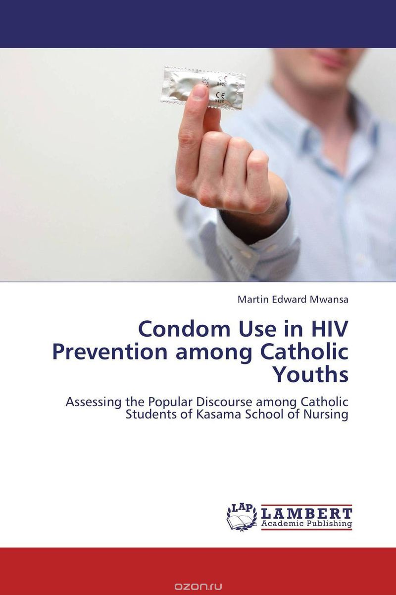 "Скачать книгу ""Condom Use in HIV Prevention among Catholic Youths"""