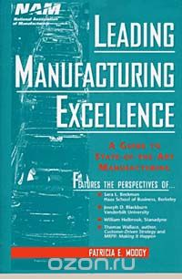 "Скачать книгу ""Leading Manufacturing Excellence : A Guide to State-of-the-Art Manufacturing"""