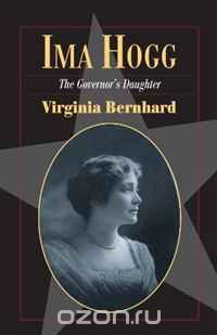 "Скачать книгу ""Ima Hogg: The Governor's Daughter (Fred Rider Cotton Popular History Series)"""