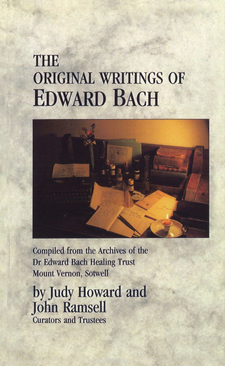 "Скачать книгу ""The Original Writings of Edward Bach: Compiled from the Archives of the Dr. Edward Bach Healing Trust"""